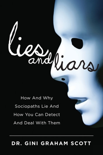 Lies and Liars - How and Why Sociopaths Lie and How You Can Detect and Deal with Them ebook by Gini Graham Scott