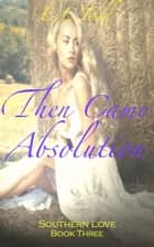 Then Came Absolution (Southern Love #3) ebook by E. L. Todd