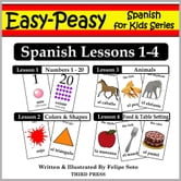 Spanish Lessons 1-4: Numbers, Colors/Shapes, Animals & Food ebook by Felipe Soto