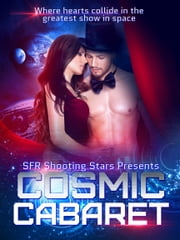 Cosmic Cabaret - Science Fiction Romance Anthology ebook by SFR Shooting Stars, Kerry Adrienne, Jayne Fury,...