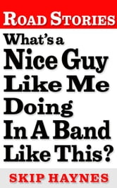 What's A Nice Guy Like Me Doing In A Band Like This? ebook by Skip Haynes