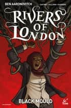 Rivers of London: Black Mould #2 ebook by Ben Aaronovitch, Andrew Cartmel, Lee Sullivan,...