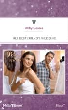 Her Best Friend's Wedding ebook by Abby Gaines