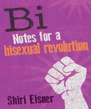 Bi - Notes for a Bisexual Revolution ebook by Shiri Eisner