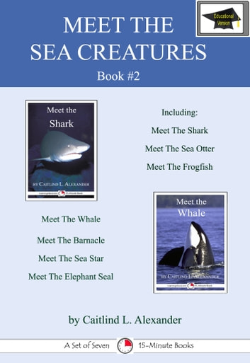 Meet the Sea Creatures #2: A Set of Seven 15-Minute Books for Early Readers, Educational Version ebook by Caitlind L. Alexander