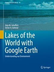 Lakes of the World with Google Earth - Understanding our Environment ebook by Anja M. Scheffers,Dieter H. Kelletat