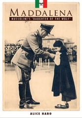 Maddalena: Mussolini's 'Daughter of the Wolf' ebook by Alice Haro