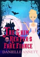 The Grim Reaper's Fake Fiance ebook by Danielle Annett