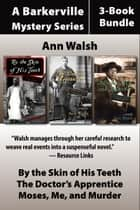 The Barkerville Mysteries 3-Book Bundle - By the Skin of His Teeth / Moses, Me, and Murder / The Doctor's Apprentice ebook by Ann Walsh