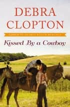 Kissed by a Cowboy ebook by Debra Clopton