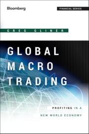 Global Macro Trading - Profiting in a New World Economy ebook by Greg Gliner