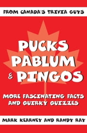 Pucks, Pablum and Pingos - More Fascinating Facts and Quirky Quizzes ebook by Mark Kearney,Randy Ray