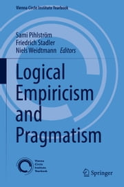 Logical Empiricism and Pragmatism ebook by Sami Pihlström, Friedrich Stadler, Niels Weidtmann