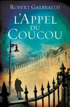 L'Appel du Coucou ebook by Robert Galbraith,J. K. Rowling