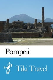 Pompeii (Italy) Travel Guide - Tiki Travel ebook by Tiki Travel