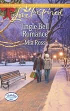 Jingle Bell Romance (Mills & Boon Love Inspired) (Holiday Harbor, Book 2) ebook by Mia Ross