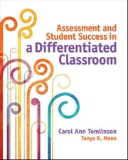 Assessment and Student Success in a Differentiated Classroom ebook by Tomlinson, Carol Ann