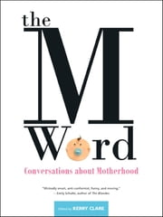 The M Word - Conversations about Motherhood ebook by Kerry Clare