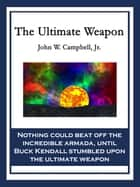 The Ultimate Weapon ebook by John W. Campbell, Jr.