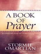 A Book of Prayer ebook by Stormie Omartian