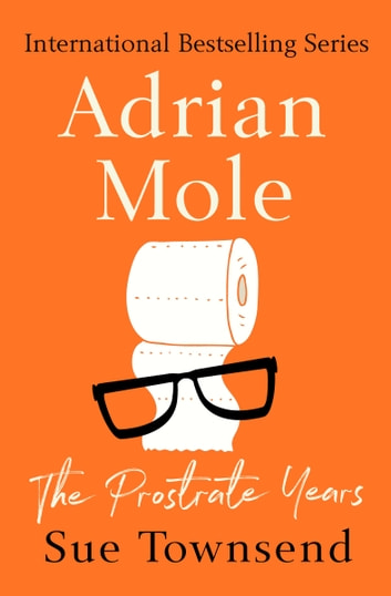 Adrian Mole: The Prostrate Years ebook by Sue Townsend