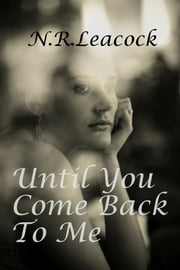 Until You Come Back To Me ebook by N R Leacock