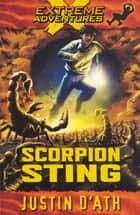 Scorpion Sting - Extreme Adventures ebook by Justin D'Ath