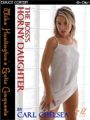 The Boss's Horny Daughter (Horny Daughter series) ebook by Carl Chelsea