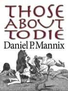 Those About to Die ebook by Daniel P Mannix