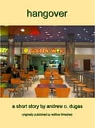 Hangover ebook by Andrew O. Dugas