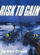 Risk to Gain ebook by Mark Chisnell