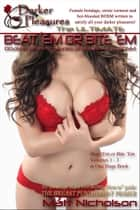 The Ultimate Beat 'Em or Bite 'Em: Dozens of Erotic Stories of Breasts and BDSM ebook by Matt Nicholson