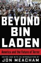Beyond Bin Laden - America and the Future of Terror ebook by Jon Meacham, James A. Baker, III,...