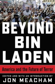 Beyond Bin Laden - America and the Future of Terror ebook by Jon Meacham,James A. Baker, III,Karen Hughes,Richard N. Haass,Bing West