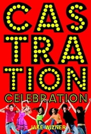 Castration Celebration ebook by Jake Wizner