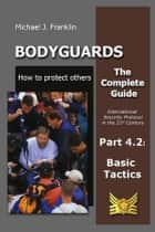 Bodyguards: How to protect others - Part 4.2 - Basic Tactics ebook by Michael J. Franklin