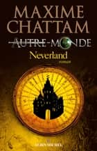 Autre-monde - tome 6 - Neverland ebook by Maxime Chattam