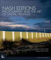 Nash Editions - Photography and the Art of Digital Printing ebook by Nash Editions