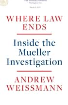 Where Law Ends - Inside the Mueller Investigation ebook by Andrew Weissmann