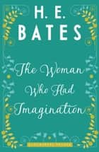 The Woman Who Had Imagination ebook by H.E. Bates