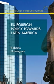 EU Foreign Policy Towards Latin America ebook by Dr. Roberto Dominguez