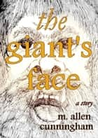 The Giant's Face, A Short Story ebook by M. Allen Cunningham