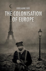 The Colonisation of Europe ebook by Guillaume Faye