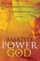 "Partnering With Jesus in Power Evangelism: A Short Story from ""Amazed by the Power of God"" ebook by S.J. Hill"