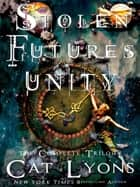 Stolen Futures: Unity, The Complete Trilogy - contains all three volumes: Queen of Chaos, Thief of Time, Pawns of Destruction ebook by CJ Lyons, Cat Lyons
