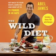 The Wild Diet - Get Back to Your Roots, Burn Fat, and Drop Up to 20 Pounds in 40 Days audiobook by Abel James