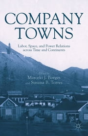 Company Towns - Labor, Space, and Power Relations across Time and Continents ebook by Marcelo J. Borges,Susana B. Torres
