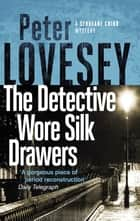 The Detective Wore Silk Drawers ebook by Peter Lovesey