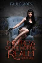 Mistress of the Mortal Realm ebook by Paul Blades