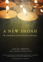 A New Shoah - The Untold Story of Israel's Victims of Terrorism ebook by Giulio Meotti